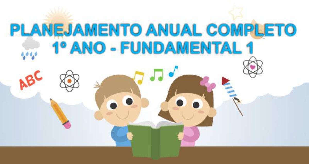 Planejamento Anual completo para 1º ano do Fundamental 1